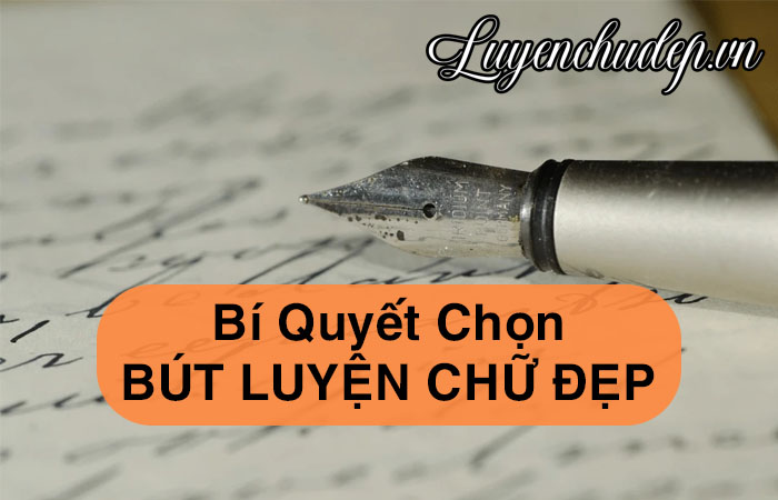 cach-chon-but-viet-chu-dep